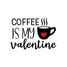 Coffee Is My Valentine Theme Graphic Design Vector For Greeting Card And T Shirt Print