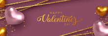 Happy Valentine's Day Banner. 3d Metallic Pink And Golden Hearts With Confetti And Decorative Glitter Strips. Handwritten Lettering Text. Vector.