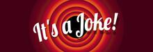 It's A Joke !