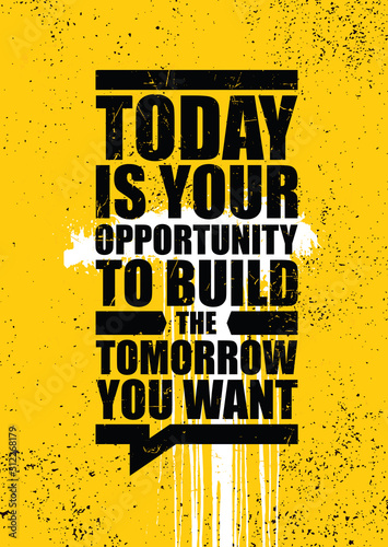 Obraz na plátně Today is your opportunity to build the tomorrow you want