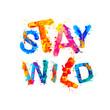 Stay wild. Motivational splash paint inscription