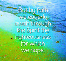 212 Top 100 Bible Verses - But By Faith We Eagerly Await Through The Spirit The Righteousness For Which We Hope