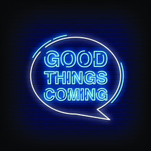 Good Things Coming Neon Signs ...