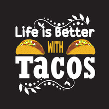 Tacos Quote And Slogan Good For Print. Life Is Better With Tacos