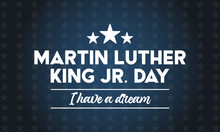 Martin Luther King Jr Day. I Have A Dream Inspirational Quote. Poster, Card, Banner, Background Design.