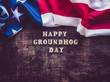 Groundhog Day Background. Close-up, top view, isolated. Congratulations for friends, loved ones, relatives and colleagues