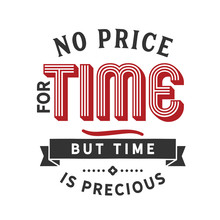 No Price For Time, But Time Is...