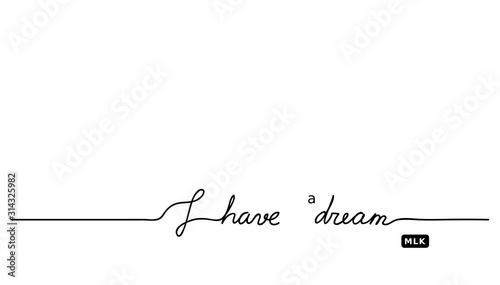 Fototapeta I have a dream MLK's  quote.  Minimal vector black and white background with lettering.  obraz