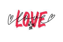 Hand Lettering Quote Love Is In The Air For Greeting Card. Happy Valentines Day Postcard.Calligraphy For Print. Vector Illustration