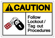 Caution Follow Lockout/Tag Out Procedures Symbol Sign ,Vector Illustration, Isolate On White Background Label .EPS10