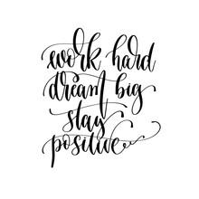 Work Hard Dream Big Stay Posit...
