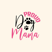Dog Quote Lettering Typography. Proud Dog Mama