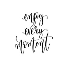Enjoy Every Moment - Hand Lettering Inscription Text To Travel Inspiration