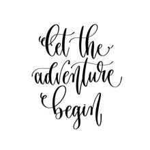 Let The Adventure Begin - Travel Lettering Inscription, Inspire Adventure Positive Quote