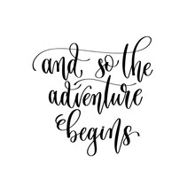 And So The Adventure Begins - Travel Lettering Inscription, Inspire Adventure Positive Quote