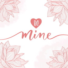 Be Mine. Calligraphy Inscription - Invitation Valentine's Day Card.
