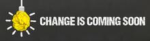 Change Is Coming Soon