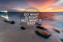 Motivational And Inspirational Quotes - Do What Is Right Not What Is Easy.