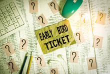 Text Sign Showing Early Bird Ticket. Business Photo Showcasing Buying A Ticket Before It Go Out For Sale In Regular Price Writing Tools, Computer Stuff And Scribbled Paper On Top Of Wooden Table