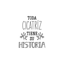 Every Scar Has Its History - In Spanish. Lettering. Ink Illustration. Modern Brush Calligraphy.