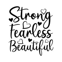 Strong Fearless Beautiful- Positive Calligraphy Text, With Hearts. Good For T Shirt Print, Poster , Banner, Card And Gift Design.