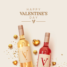 Happy Valentines Day. Design With Realistic Two Bottles Of Alcohol Wine Red And White Varieties, Chocolate Candies In Gold Foil, Golden 3d Hearts And Glitter Confetti. Romantic Background