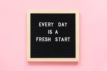 Every Day Is A Fresh Start. Mo...