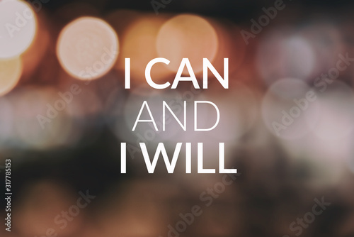 Inspirational and Motivational Quotes - i can and i will. Blurry background.