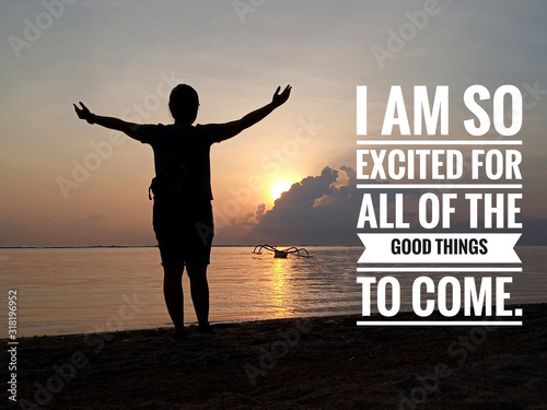 Photo Inspirational motivational quote - I am so excited for all of the good things to come