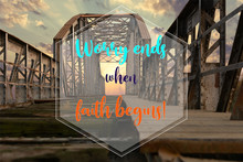 Biblical Quote Saying That Worry Ends When Faith Begins. On Old Abandoned Railway Metallic Bridge With The Sunset In The Background