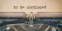 Text Written With A Vintage Typewriter -  To Be Continued