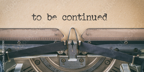 Obraz Text written with a vintage typewriter -  to be continued - fototapety do salonu