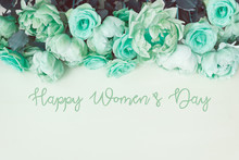 Fresh Bunch Of Peonies And Roses And Text Happy Womens Day. Card Concept, Toned In Blue And Green Colors, Close Up Image