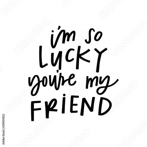 Obraz na plátně I'm so lucky you're my friend