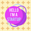canvas print picture - Word writing text Hello I am A Startup. Business photo showcasing Entrepreneur starting business Presenting New project Asymmetrical uneven shaped format pattern object outline multicolour design