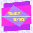 canvas print picture - Word writing text Financial Service. Business photo showcasing economic services provided by the finance industry Asymmetrical uneven shaped format pattern object outline multicolour design