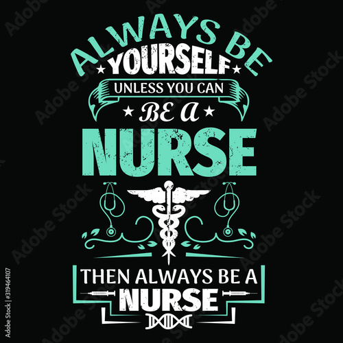 Nurse saying and quote design- always be yourself unless you can be a nurse then always be a nurse -Nurse T Shirt Design,T-shirt Design, Vintage nurse emblems Wallpaper Mural