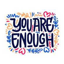 You Are Enough, Positive Inspirational Quote, Hand-drawn Lettering, Vector Illustration Isolated In White Background. You Are Enough Poster, Banner Lettering Design, Self Acceptance Concept