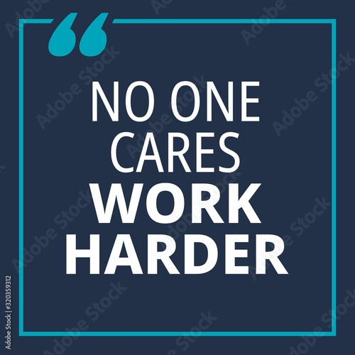 No one cares work harder - quotes about working hard