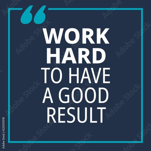 Photo Work hard to have a good result - quotes about working hard