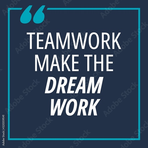 Fotografie, Tablou Teamwork make the dream work - quotes about working hard