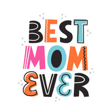 Best Mom Ever Quote. Hand Drawn Vector Lettering With Abstract Decoration For Card, Poster, T Shirt. Mother Day Celebration Concept