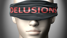 Delusions Can Make Things Harder To See Or Makes Us Blind To The Reality - Pictured As Word Delusions On A Blindfold To Symbolize Denial And That Delusions Can Cloud Perception, 3d Illustration