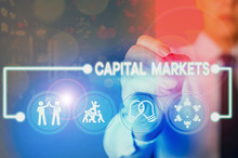 Writing Note Showing Capital Markets. Business Concept For Buyers And Sellers Engage In Trade Of Financial Securities
