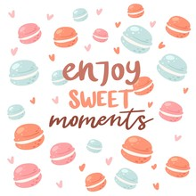 Enjoy Sweet Moments Poster With Macaroons Cookies Backdrop, Vector Illustration. Phrase, Sweets And Decor Elements. Typography Card, Color Image. Enjoy This Sweet Moment. Design For Cafe Shop Menu.