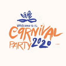 Welcome To The Carnival Party 2020. Calligraphy Banner. Vector Logo. Grunge Pattern With Handwritten Lettering And Carnival Mask.