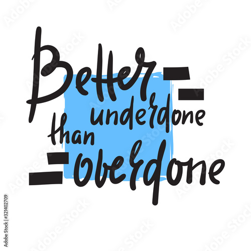 Better underdone than overdone - inspire motivational quote Canvas Print