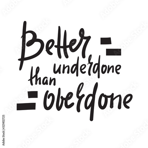 Better underdone than overdone - inspire motivational quote Wallpaper Mural