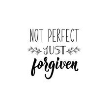 Not Perfect Just Forgiven. Let...