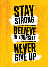 Stay Strong. Believe In Yourse...